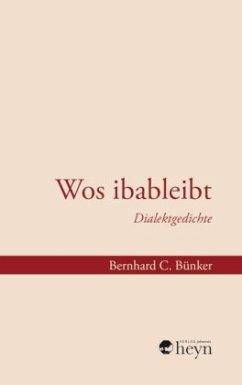 Wos ibableibt - Bünker, Bernhard C.