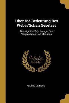 Über Die Bedeutung Des Weber'schen Gesetzes: Beiträge Zur Psychologie Des Vergleichens Und Messens