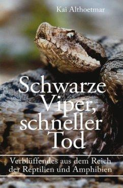 Schwarze Viper, schneller Tod. Verblüffendes aus dem Reich der Reptilien und Amphibien - Althoetmar, Kai