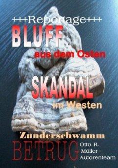 +++Reportage+++Bluff aus dem Osten Skandal im Westen Zunderschwammbetrug+++Reportage+++ - Müller, Otto R.