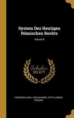 System Des Heutigen Römischen Rechts; Volume 8