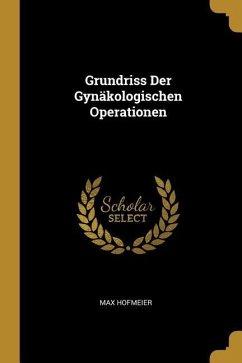Grundriss Der Gynäkologischen Operationen