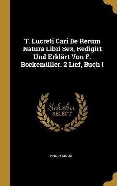 T. Lucreti Cari de Rerum Natura Libri Sex, Redigirt Und Erklärt Von F. Bockemüller. 2 Lief, Buch I