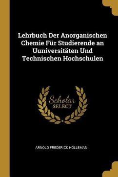 Lehrbuch Der Anorganischen Chemie Für Studierende an Uuniversitäten Und Technischen Hochschulen