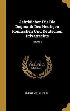 Jahrbücher Für Die Dogmatik Des Heutigen Römischen Und Deutschen Privatrechts; Volume 9 - Jhering, Rudolf Von