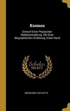 Kosmos: Entwurf Einer Physischen Weltbeschreibung. Mit Einer Biographischen Einleitung, Erster Band