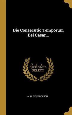 Die Consecutio Temporum Bei Cäsar...