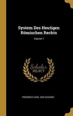 System Des Heutigen Römischen Rechts; Volume 7