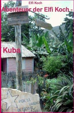 Abenteuer der Elfi Koch - Kuba (eBook, ePUB) - Koch, Elfi