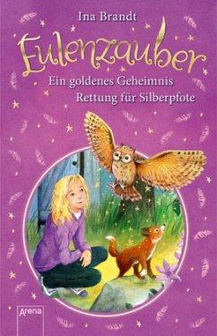 Ein goldenes Geheimnis & Rettung für Silberpfote / Eulenzauber Bd.1+2 - Brandt, Ina