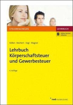 Lehrbuch Körperschaftsteuer und Gewerbesteuer - Köllen, Josef; Reichert, Gudrun; Vogl, Elmar; Wagner, Edmund