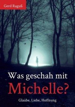 Was geschah mit Michelle? - Raguß, Gerd