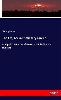 The life, brilliant military career,