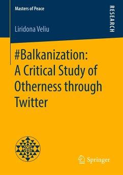 #Balkanization: A Critical Study of Otherness through Twitter - Veliu, Liridona