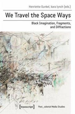 We Travel the Space Ways - Black Imagination, Fragments, and Diffractions - We Travel the Space Ways