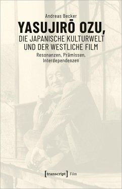 Yasujiro Ozu, die japanische Kulturwelt und der westliche Film - Becker, Andreas