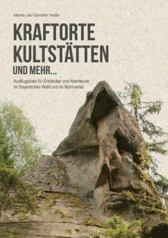 Kraftorte, Kultstätten und mehr ... - Haller, Marita; Haller, Günther