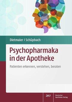 Psychopharmaka in der Apotheke - Dietmaier, Otto; Schüpbach, Daniel