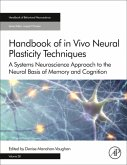 Handbook of in Vivo Neural Plasticity Techniques, Volume 28: A Systems Neuroscience Approach to the Neural Basis of Memory and Cognition