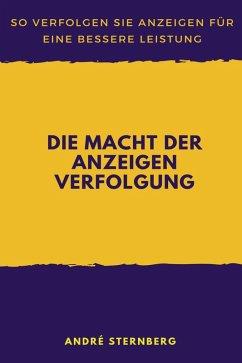 Die Macht der Anzeigen Verfolgung (eBook, ePUB) - Sternberg, Andre