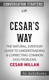 Cesar's Way: The Natural, Everyday Guide to Understanding & Correcting Common Dog Problems​​​​​​​ by Cesar Millan​​​​​​​   Conversation Starters (eBook, ePUB)