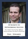 10 Secrets to Networking Success: How to Build a Network of Super Affiliates That Endorse and Refer Your Brand in Only 90 Days
