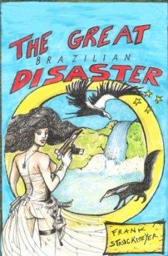 The great Brazilian disaster - Struckmeyer, Frank