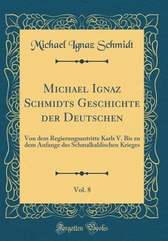 Michael Ignaz Schmidts Geschichte der Deutschen, Vol. 8