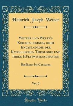 Wetzer und Welte's Kirchenlexikon, oder Encyklopädie der Katholischen Theologie und Ihrer Hülfswissenschaften, Vol. 2