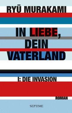 Die Invasion / In Liebe, Dein Vaterland Bd.1 (eBook, ePUB) - Murakami, Ryu