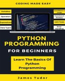 Python Programming For Beginners: Learn The Basics Of Python Programming (eBook, ePUB)