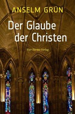 Der Glaube der Christen (eBook, ePUB) - Grün, Anselm
