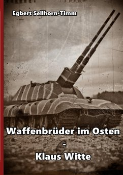 Waffenbrüder im Osten - Klaus Witte - Sellhorn-Timm, Egbert