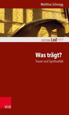 Was trägt? Trauer und Spiritualität (eBook, PDF) - Schnegg, Matthias