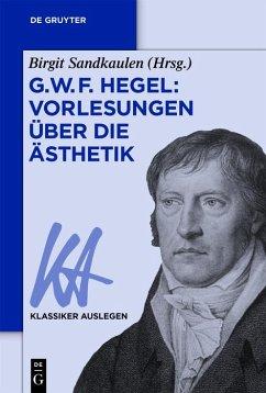 G. W. F. Hegel: Vorlesungen über die Ästhetik (eBook, ePUB)