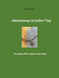 Jakobsweg ist jeden Tag (eBook, ePUB) - Jäckle, Rainer