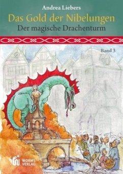 Das Gold der Nibelungen - Der Magische Drachenturm - Liebers, Andrea