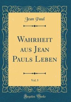 Wahrheit aus Jean Pauls Leben, Vol. 5 (Classic Reprint)