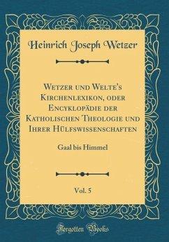 Wetzer und Welte's Kirchenlexikon, oder Encyklopädie der Katholischen Theologie und Ihrer Hülfswissenschaften, Vol. 5