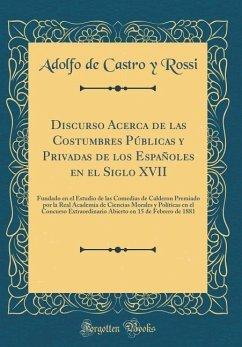 Discurso Acerca de las Costumbres Públicas y Privadas de los Españoles en el Siglo XVII