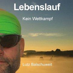 Lebenslauf - Kein Wettkampf (MP3-Download) - Balschuweit, Lutz