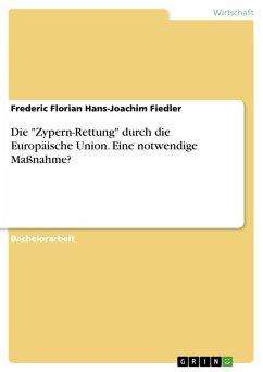 """Die """"Zypern-Rettung"""" durch die Europäische Union. Eine notwendige Maßnahme? (eBook, PDF)"""