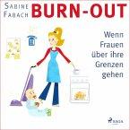 Burn-out - Wenn Frauen über ihre Grenzen gehen (Ungekürzt) (MP3-Download)