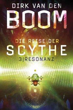 Resonanz / Die Reise der Scythe Bd.3 (eBook, ePUB) - Boom, Dirk Van Den