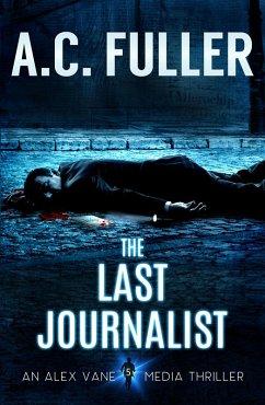 The Last Journalist (The Alex Vane Media Thrill...