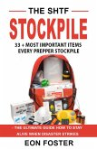 The SHTF Stockpile. 33 + Most Important Items Every Prepper Stockpile - The Ultimate Guide How to Stay Alive When Disaster Strikes (eBook, ePUB)