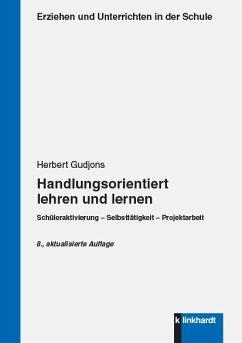 Handlungsorientiert lehren und lernen (eBook, PDF) - Gudjons, Herbert