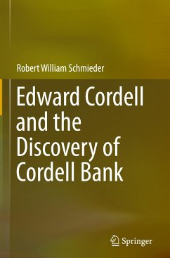 Edward Cordell and the Discovery of Cordell Bank - Schmieder, Robert William