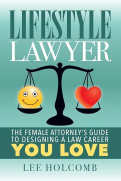 Lifestyle Lawyer: The Female Attorney´s Guide t...