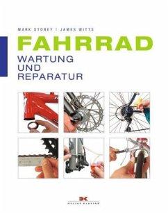 Fahrrad Wartung und Reparatur - Storey, Mark; Witts, James